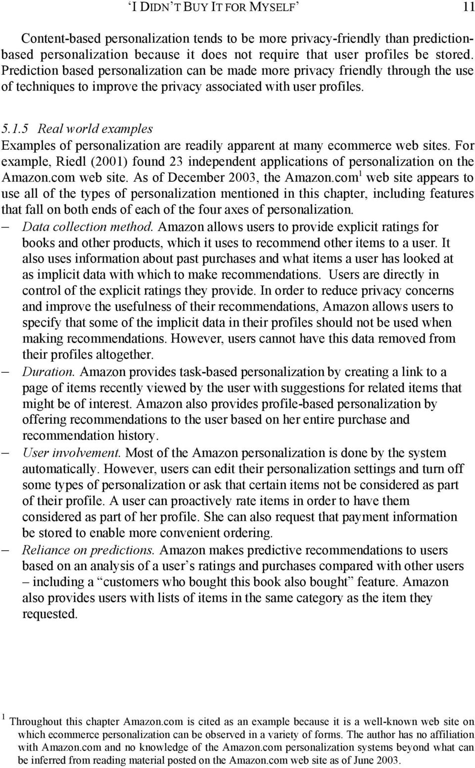 5 Real world examples Examples of personalization are readily apparent at many ecommerce web sites. For example, Riedl (2001) found 23 independent applications of personalization on the Amazon.