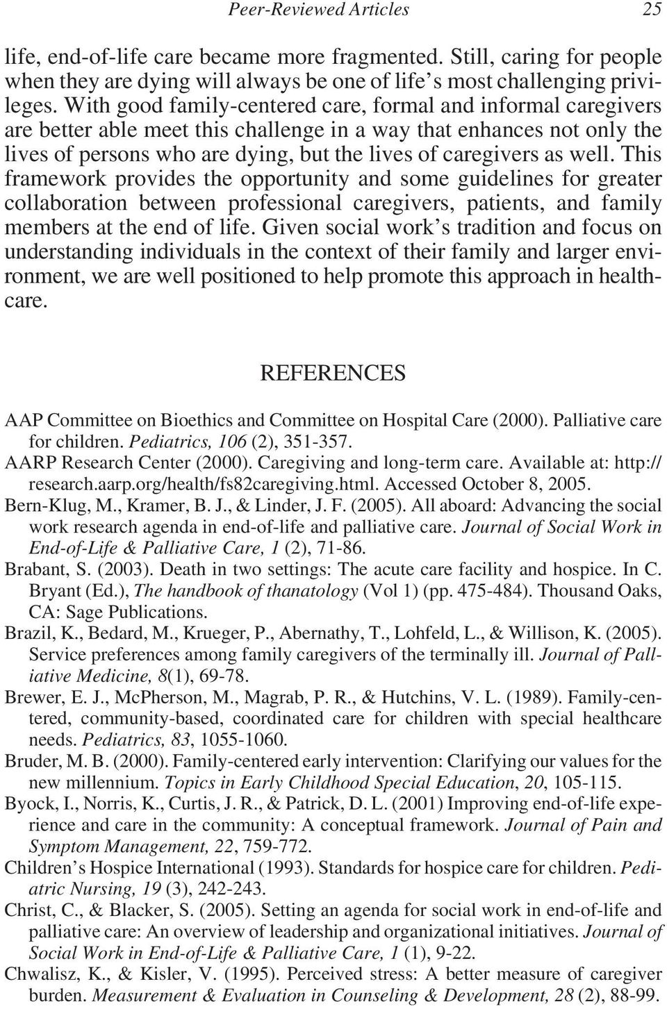 well. This framework provides the opportunity and some guidelines for greater collaboration between professional caregivers, patients, and family members at the end of life.