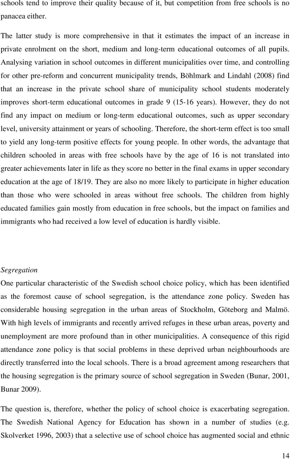 Analysing variation in school outcomes in different municipalities over time, and controlling for other pre-reform and concurrent municipality trends, Böhlmark and Lindahl (2008) find that an