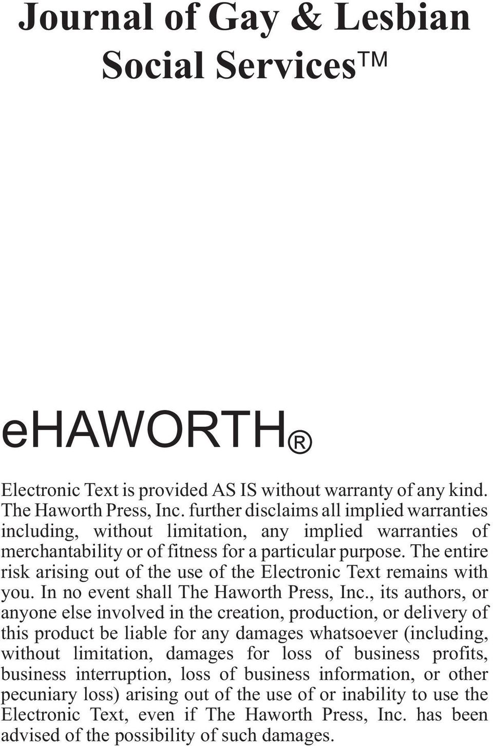 The entire risk arising out of the use of the Electronic Text remains with you. In no event shall The Haworth Press, Inc.