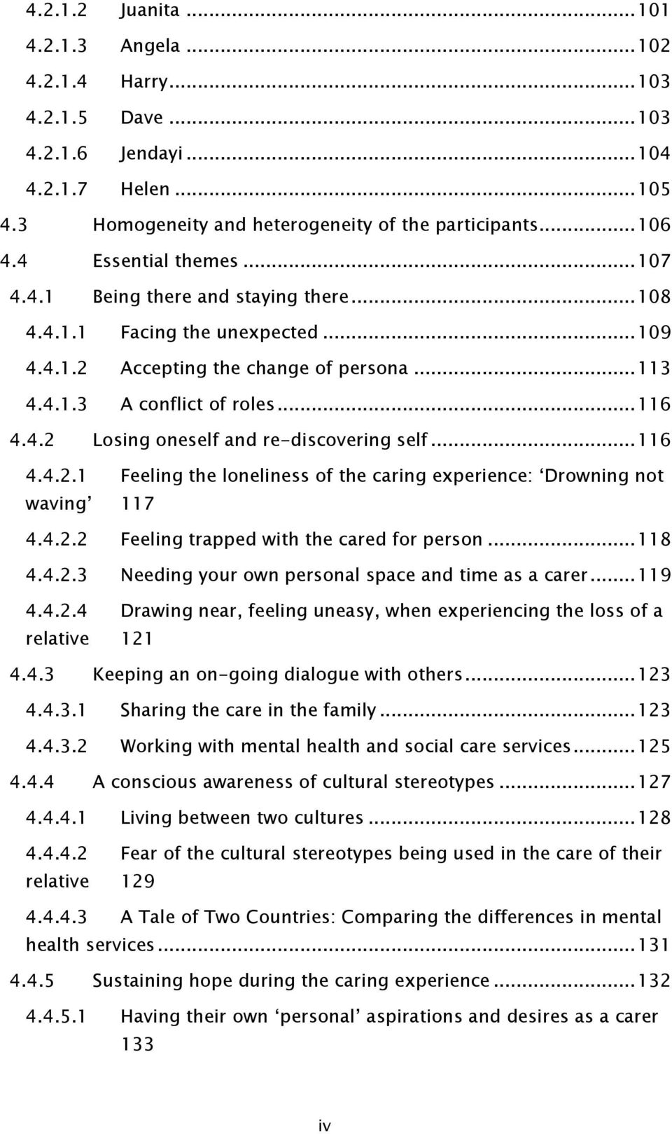 .. 116 4.4.2.1 Feeling the loneliness of the caring experience: Drowning not waving 117 4.4.2.2 Feeling trapped with the cared for person... 118 4.4.2.3 Needing your own personal space and time as a carer.