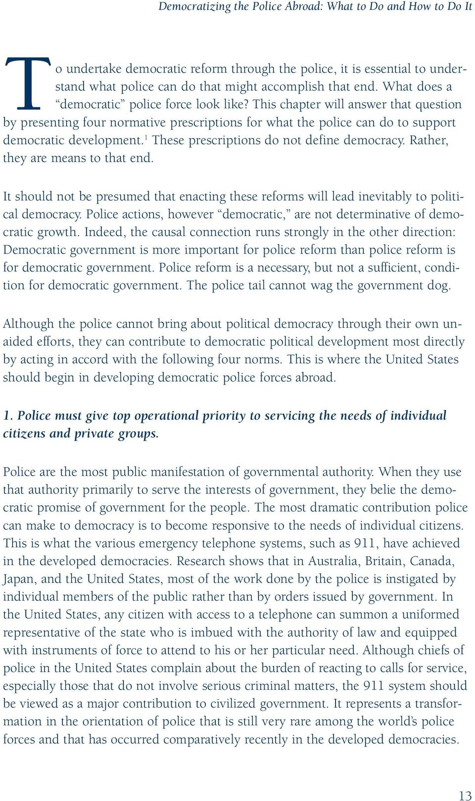 1 These prescriptions do not define democracy. Rather, they are means to that end. It should not be presumed that enacting these reforms will lead inevitably to political democracy.