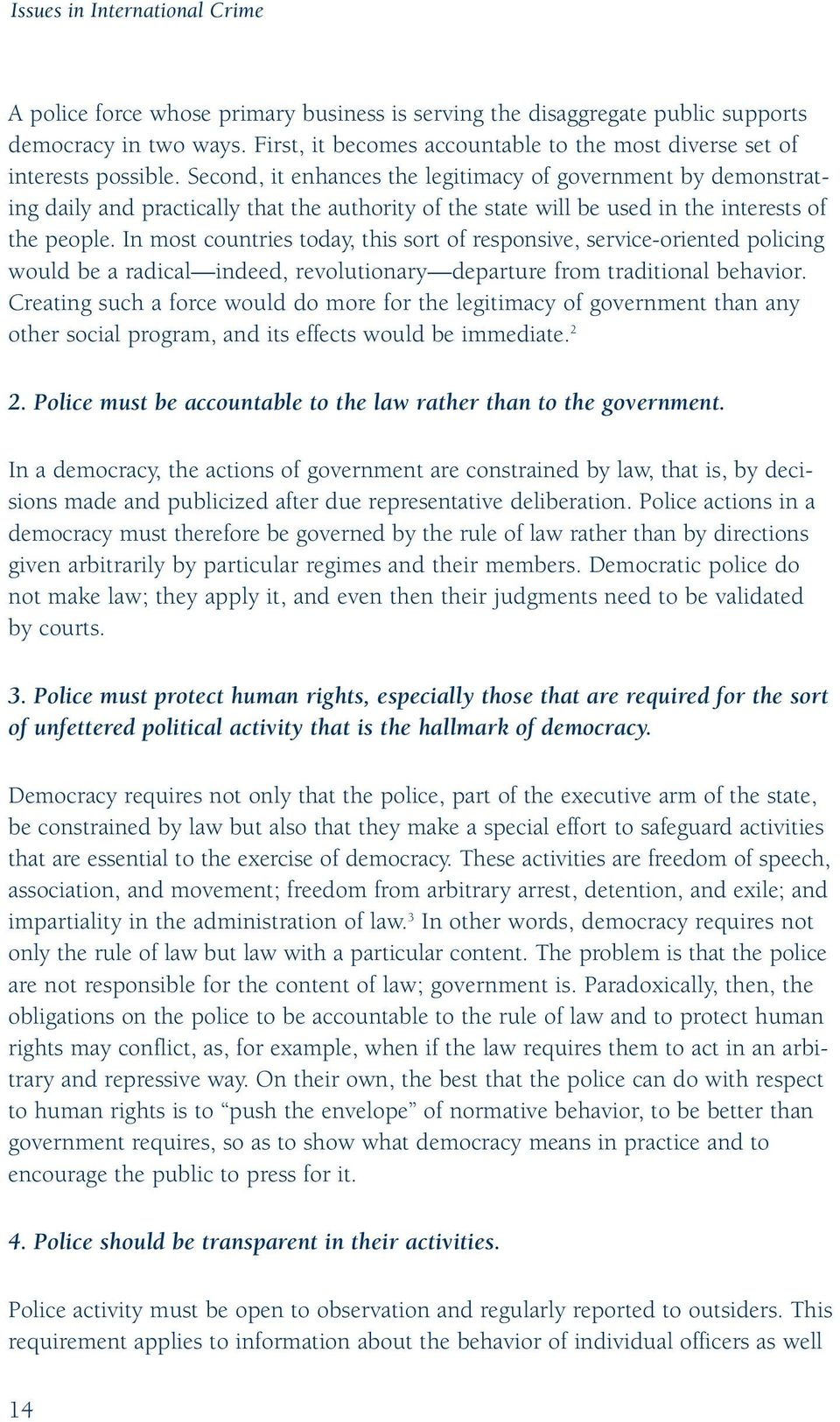 Second, it enhances the legitimacy of government by demonstrating daily and practically that the authority of the state will be used in the interests of the people.