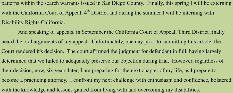 And speaking of appeals, in September the California Court of Appeal, Third District finally heard the oral arguments of my appeal.