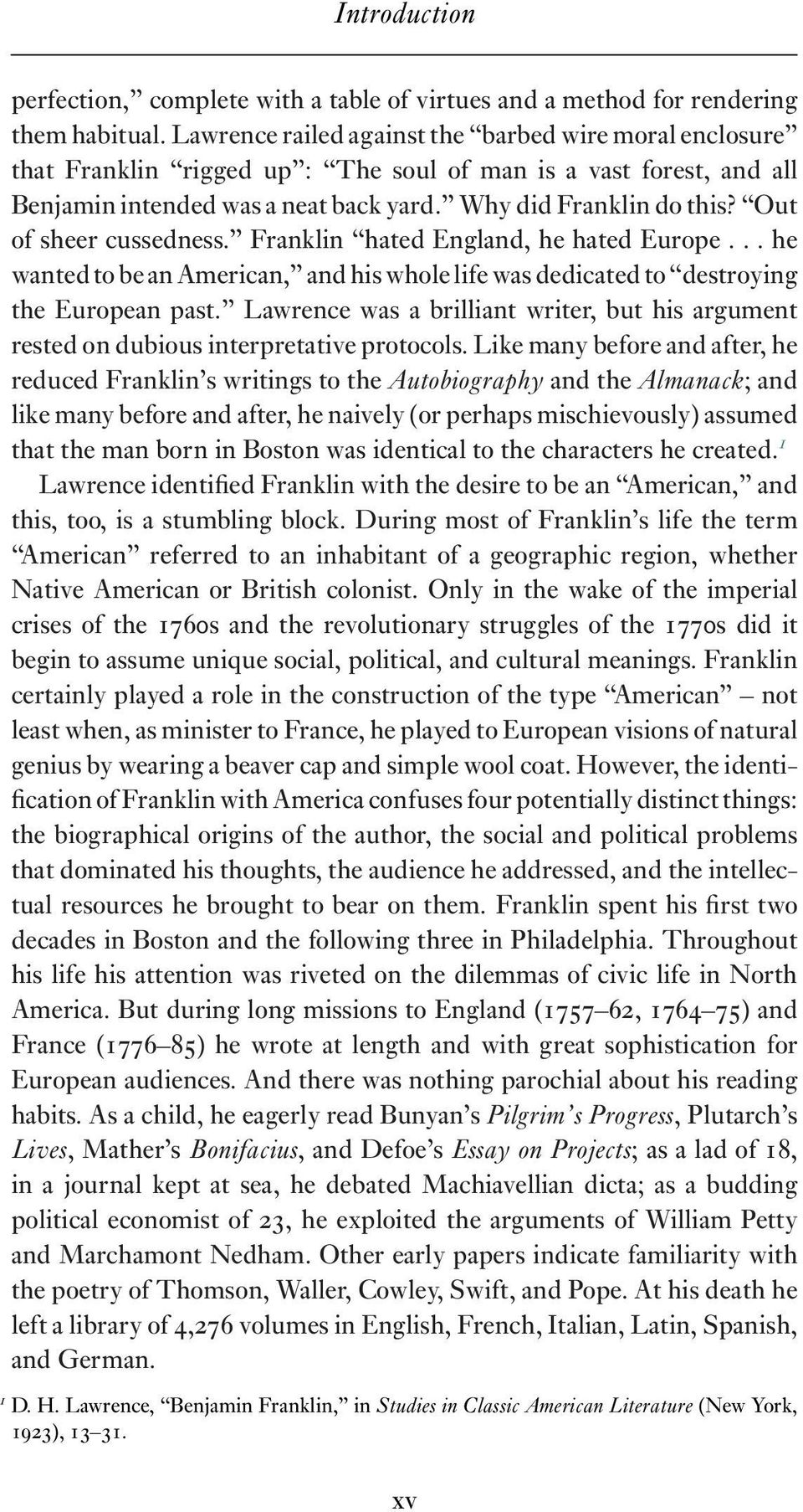 Out of sheer cussedness. Franklin hated England, he hated Europe... he wanted to be an American, and his whole life was dedicated to destroying the European past.