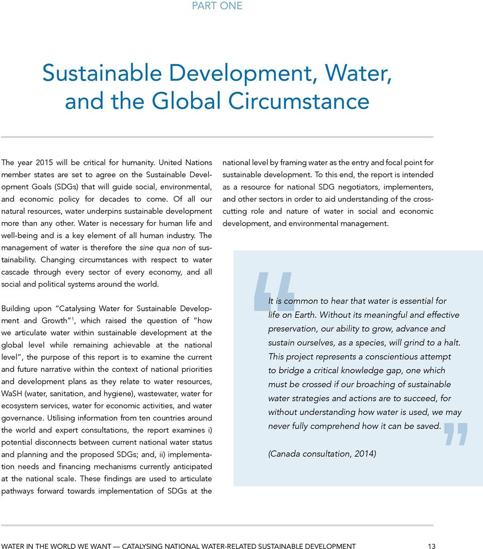 Of all our natural resources, water underpins sustainable development more than any other. Water is necessary for human life and well-being and is a key element of all human industry.