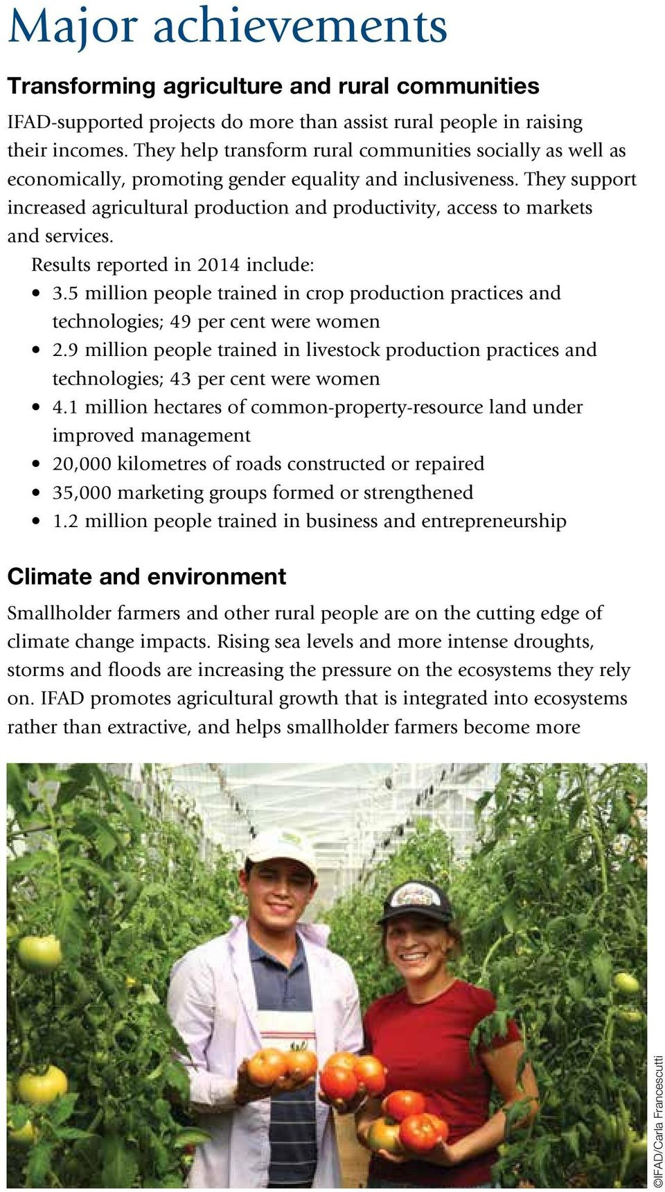 They support increased agricultural production and productivity, access to markets and services. Results reported in 2014 include: 3.