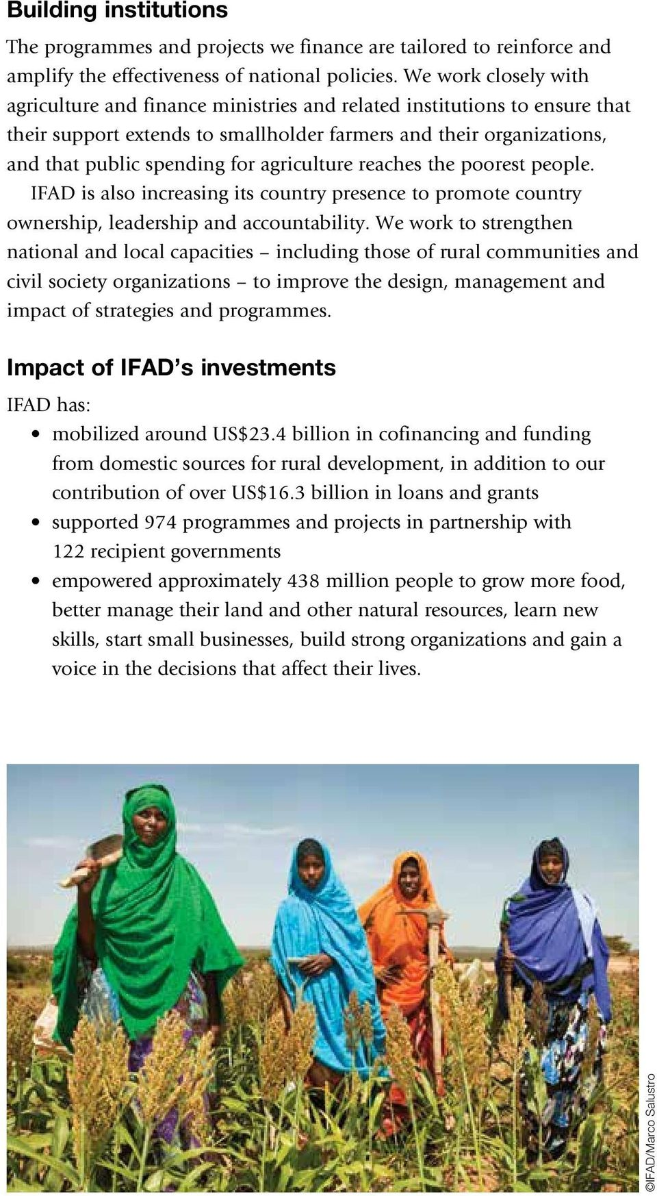 agriculture reaches the poorest people. IFAD is also increasing its country presence to promote country ownership, leadership and accountability.