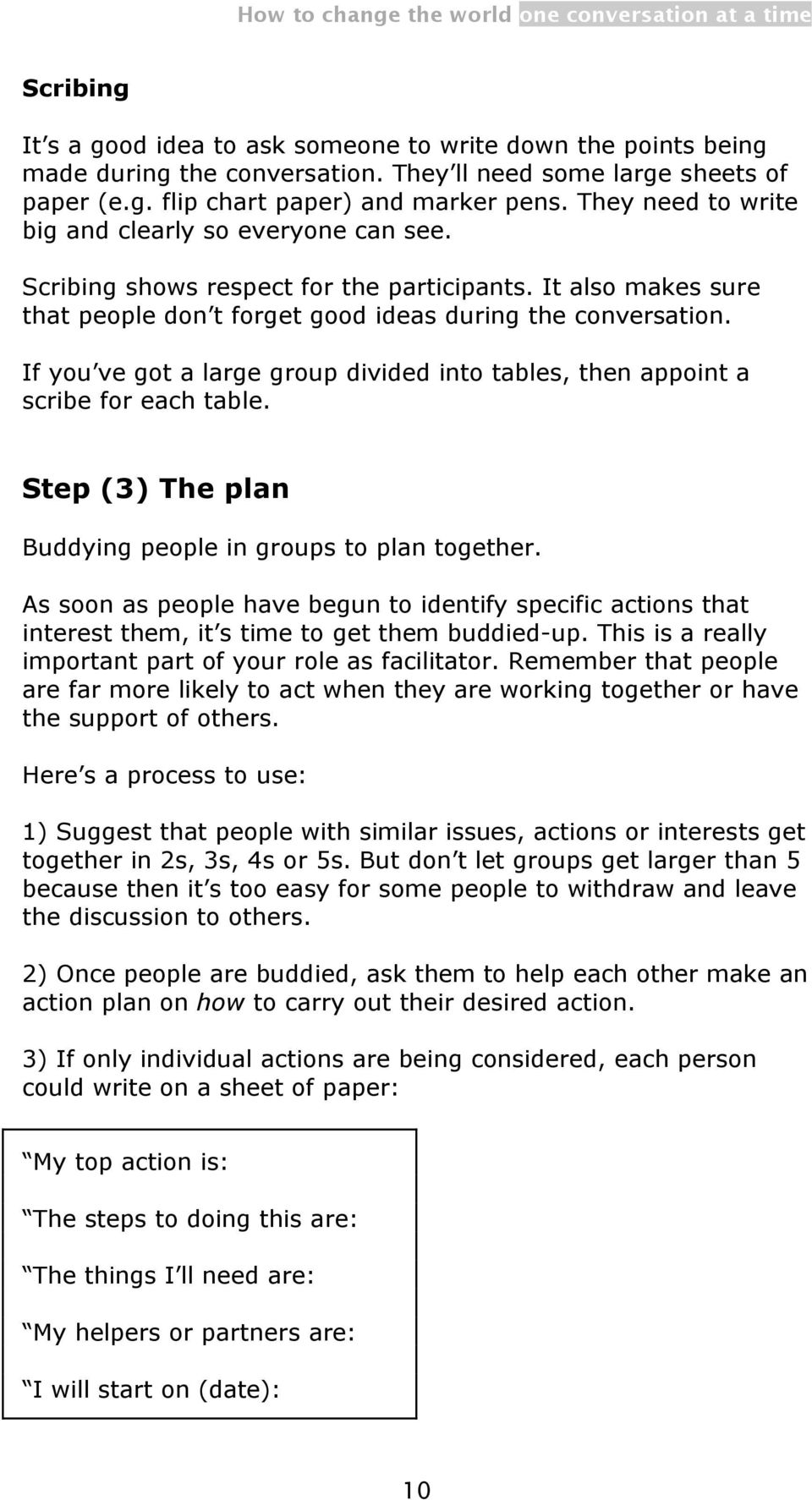 If you ve got a large group divided into tables, then appoint a scribe for each table. Step (3) The plan Buddying people in groups to plan together.