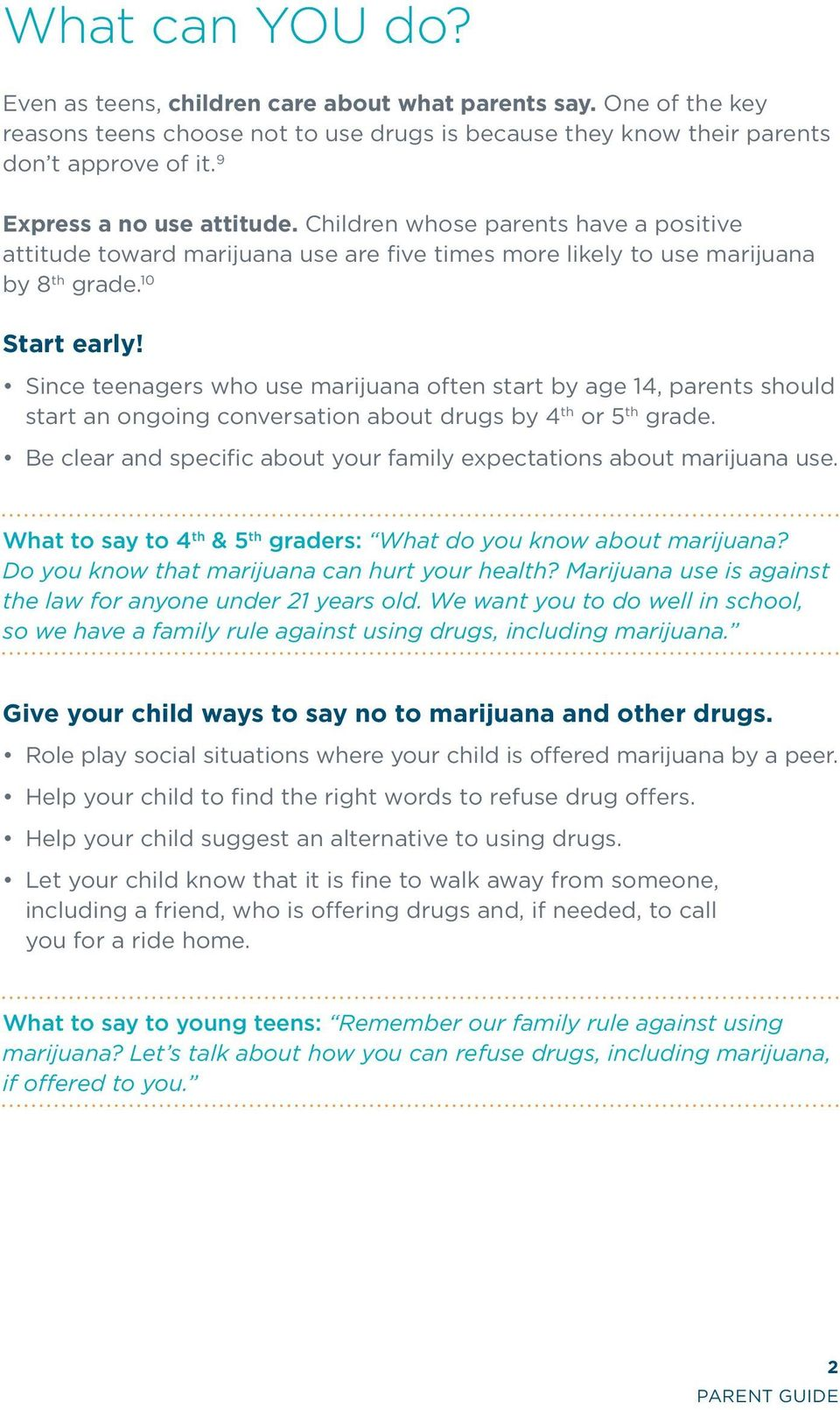 Since teenagers who use marijuana often start by age 14, parents should start an ongoing conversation about drugs by 4 th or 5 th grade.