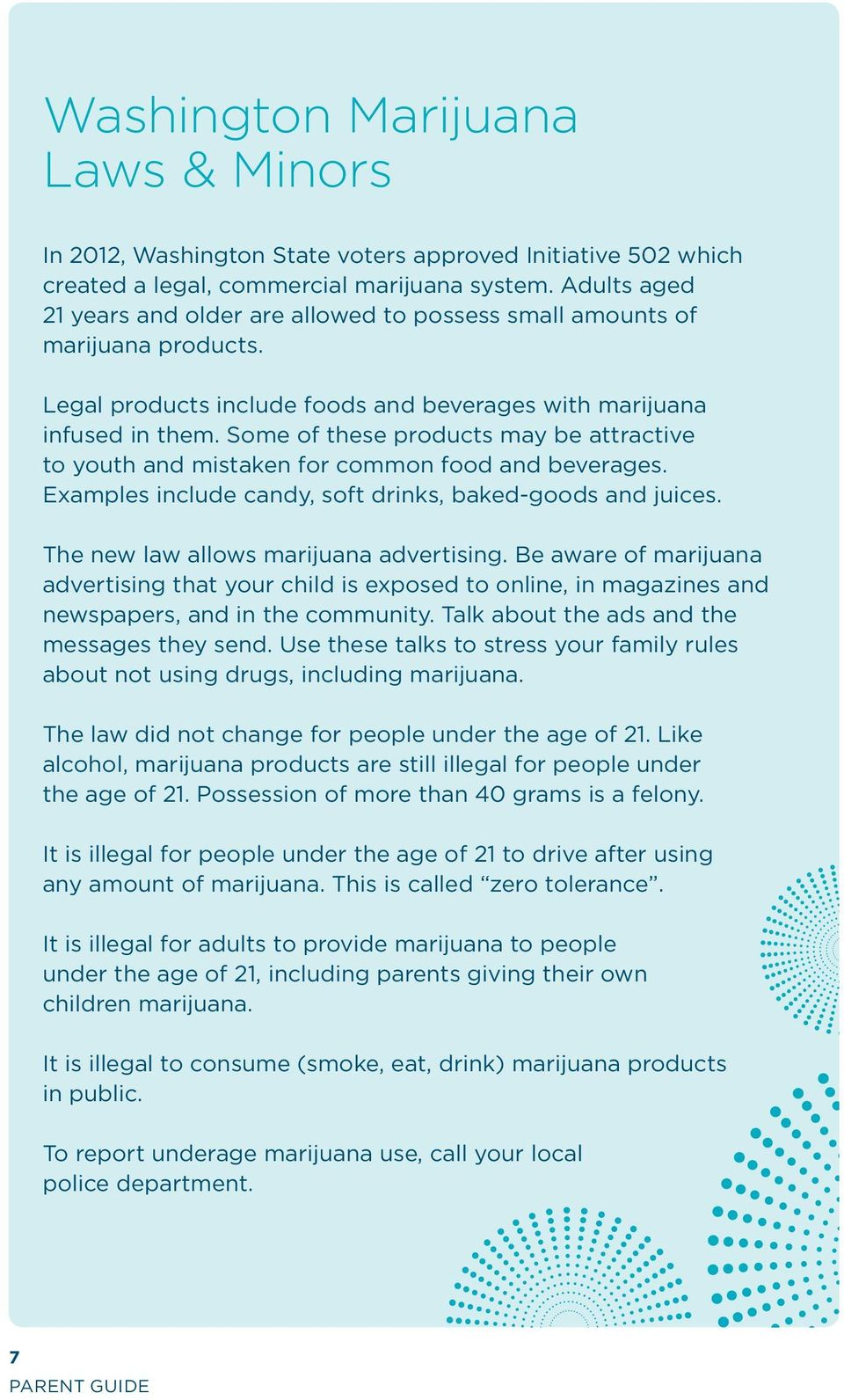 Some of these products may be attractive to youth and mistaken for common food and beverages. Examples include candy, soft drinks, baked-goods and juices. The new law allows marijuana advertising.