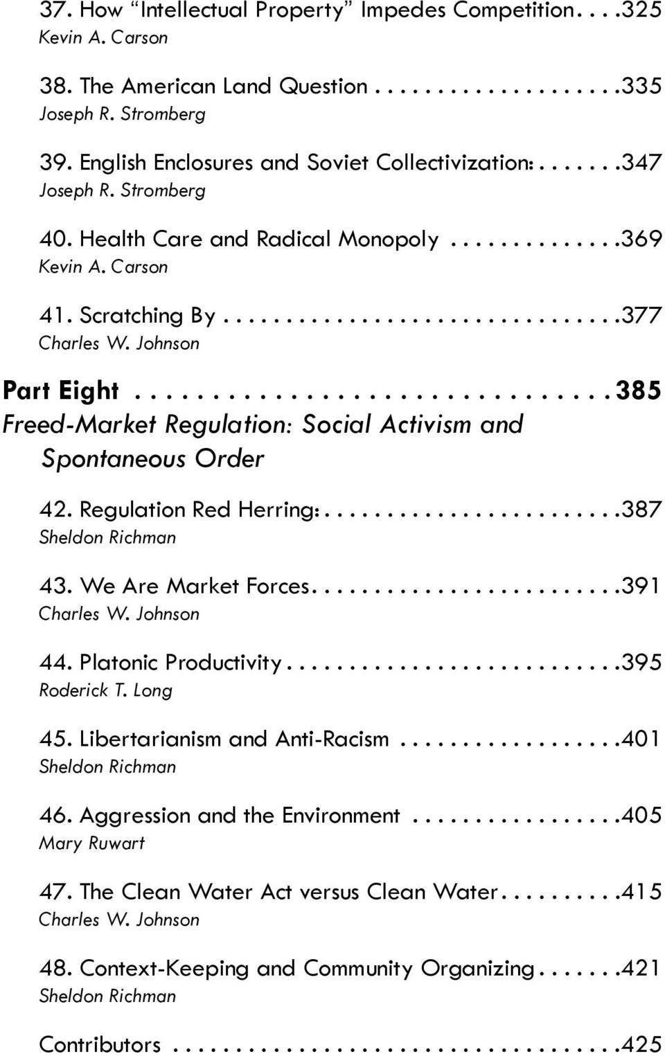 .. 385 Freed-Market Regulation: Social Activism and Spontaneous Order 42. Regulation Red Herring:... 387 Sheldon Richman 43. We Are Market Forces.... 391 Charles W. Johnson 44. Platonic Productivity.