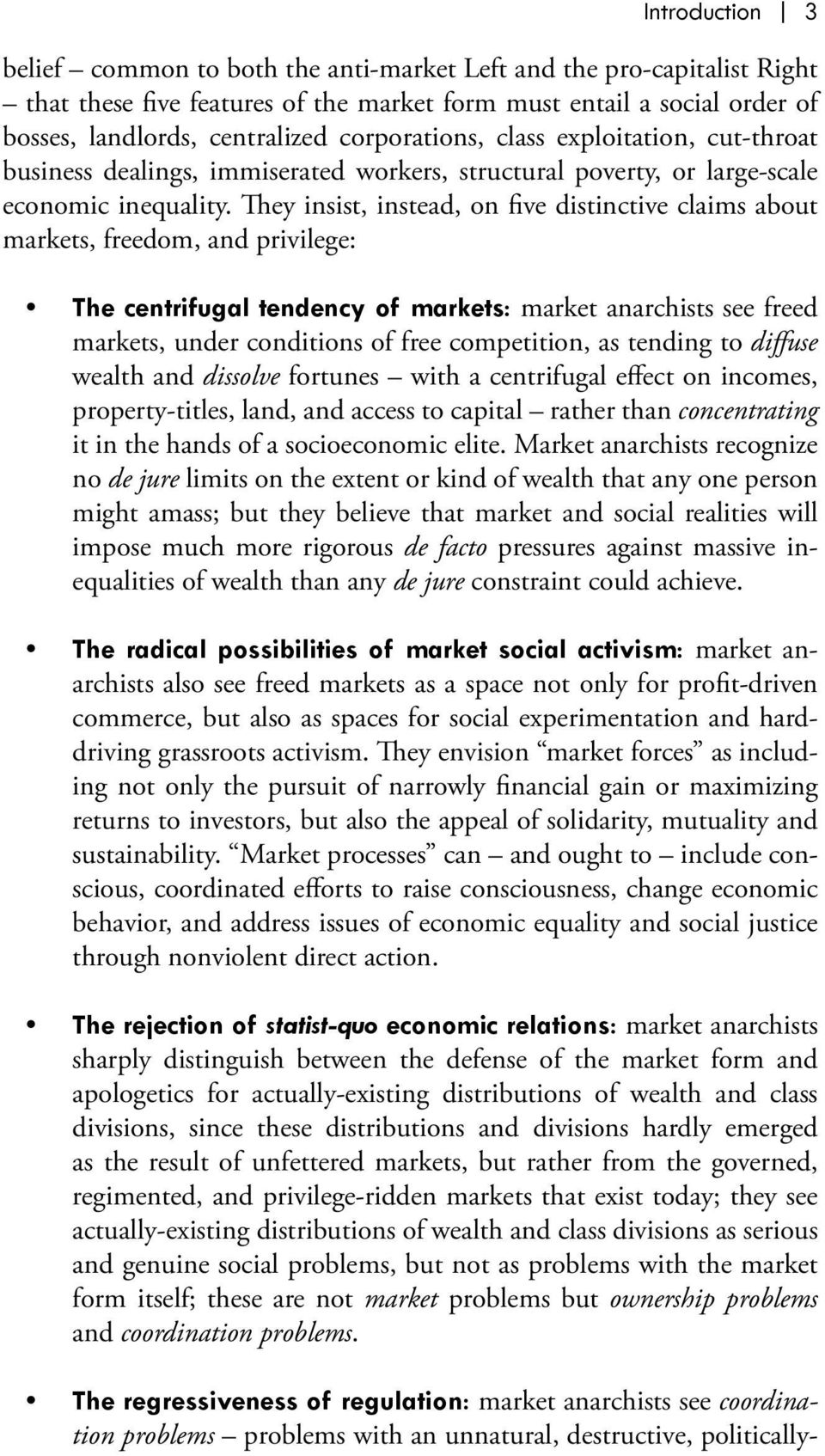 They insist, instead, on five distinctive claims about markets, freedom, and privilege: The centrifugal tendency of markets: market anarchists see freed markets, under conditions of free competition,