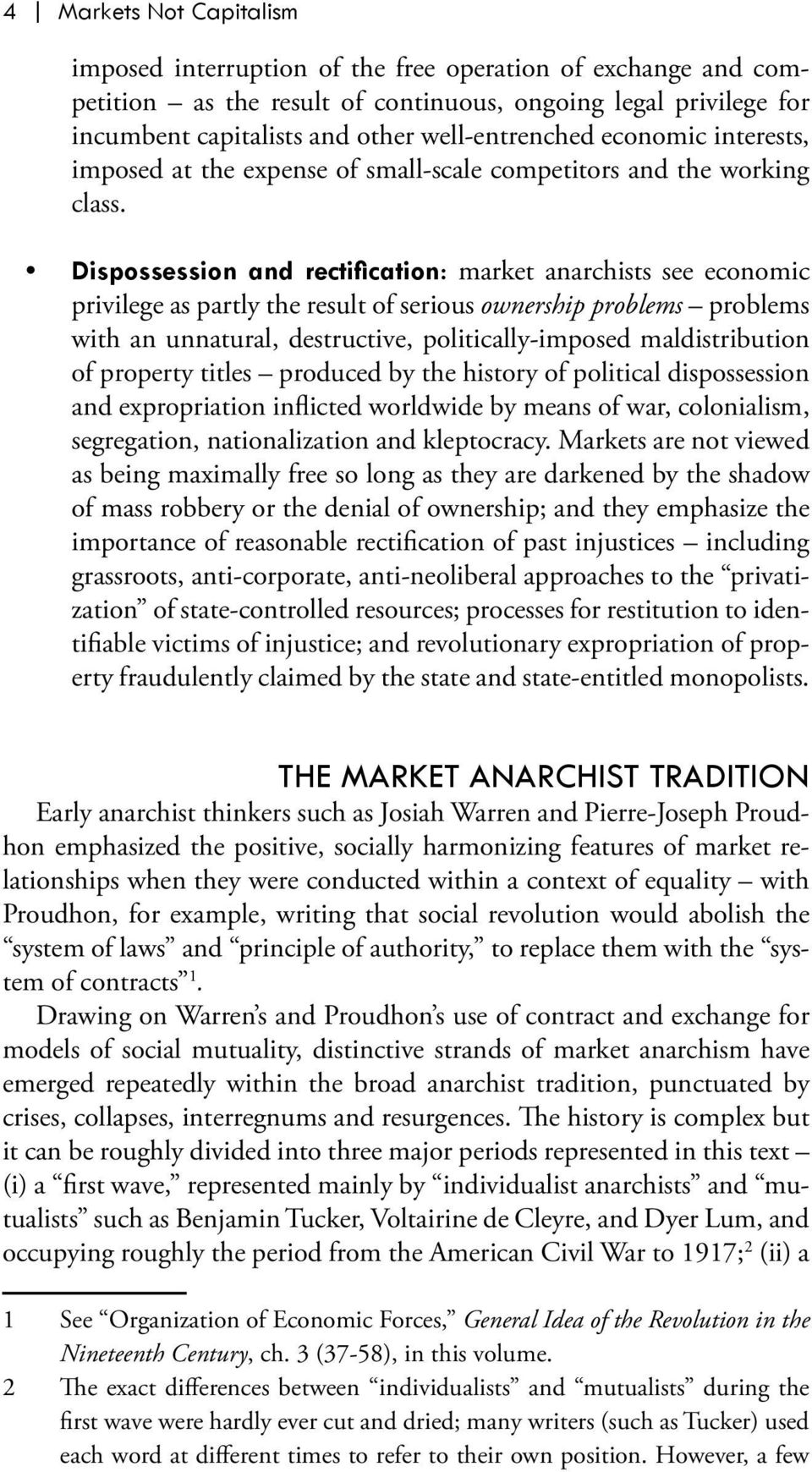 Dispossession and rectification: market anarchists see economic privilege as partly the result of serious ownership problems problems with an unnatural, destructive, politically-imposed
