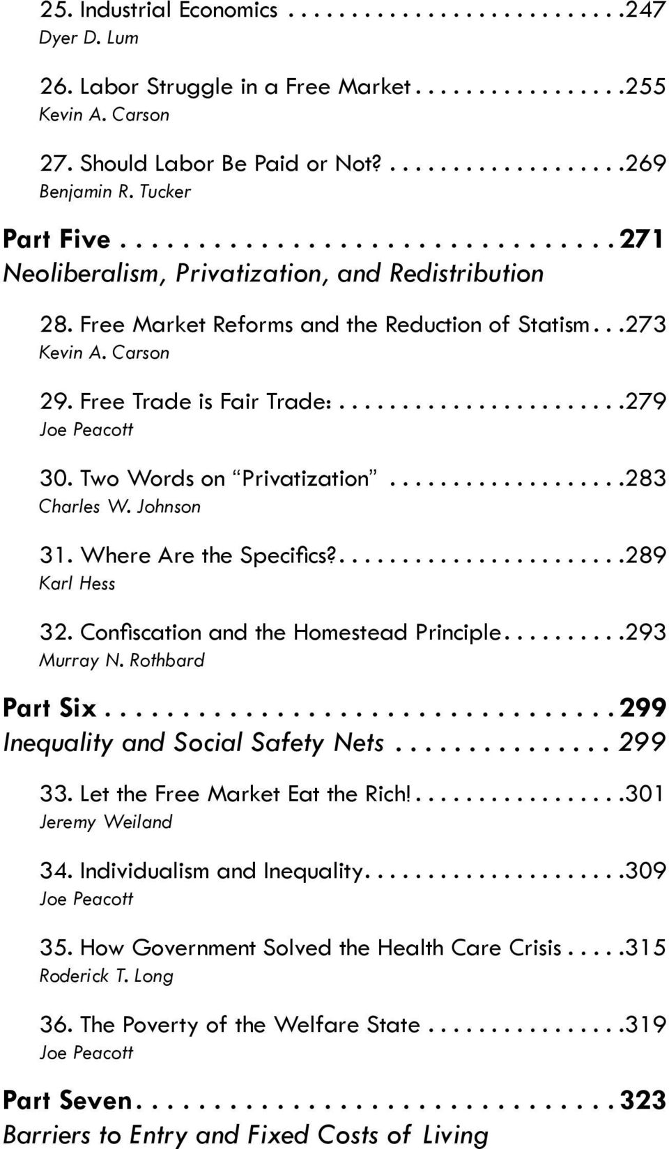 Two Words on Privatization... 283 Charles W. Johnson 31. Where Are the Specifics?.... 289 Karl Hess 32. Confiscation and the Homestead Principle.... 293 Murray N. Rothbard Part Six.