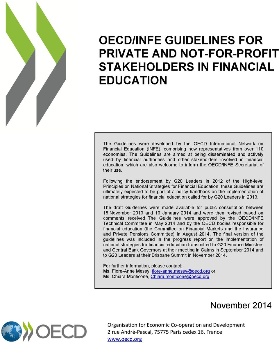 The Guidelines are aimed at being disseminated and actively used by financial authorities and other stakeholders involved in financial education, which are also welcome to inform the OECD/INFE