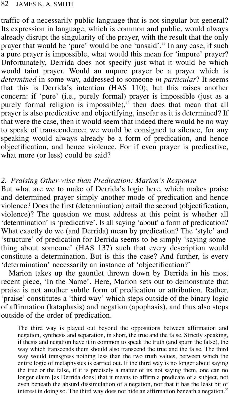 33 In any case, if such a pure prayer is impossible, what would this mean for impure prayer? Unfortunately, Derrida does not specify just what it would be which would taint prayer.