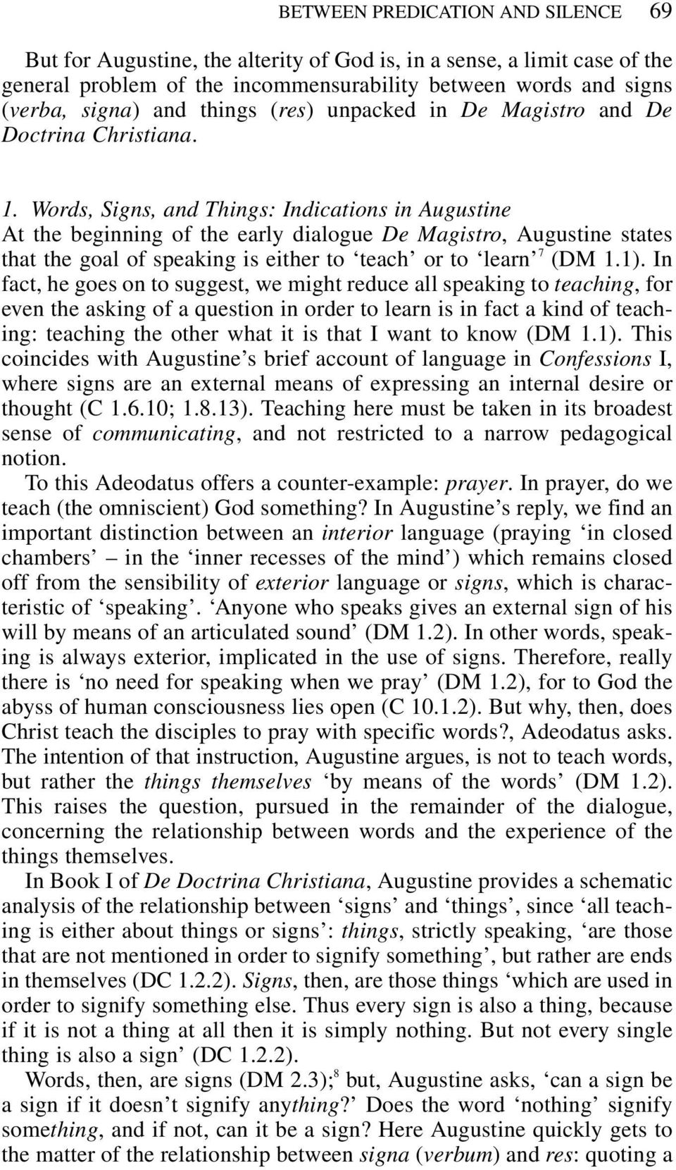 Words, Signs, and Things: Indications in Augustine At the beginning of the early dialogue De Magistro, Augustine states that the goal of speaking is either to teach or to learn 7 (DM 1.1).