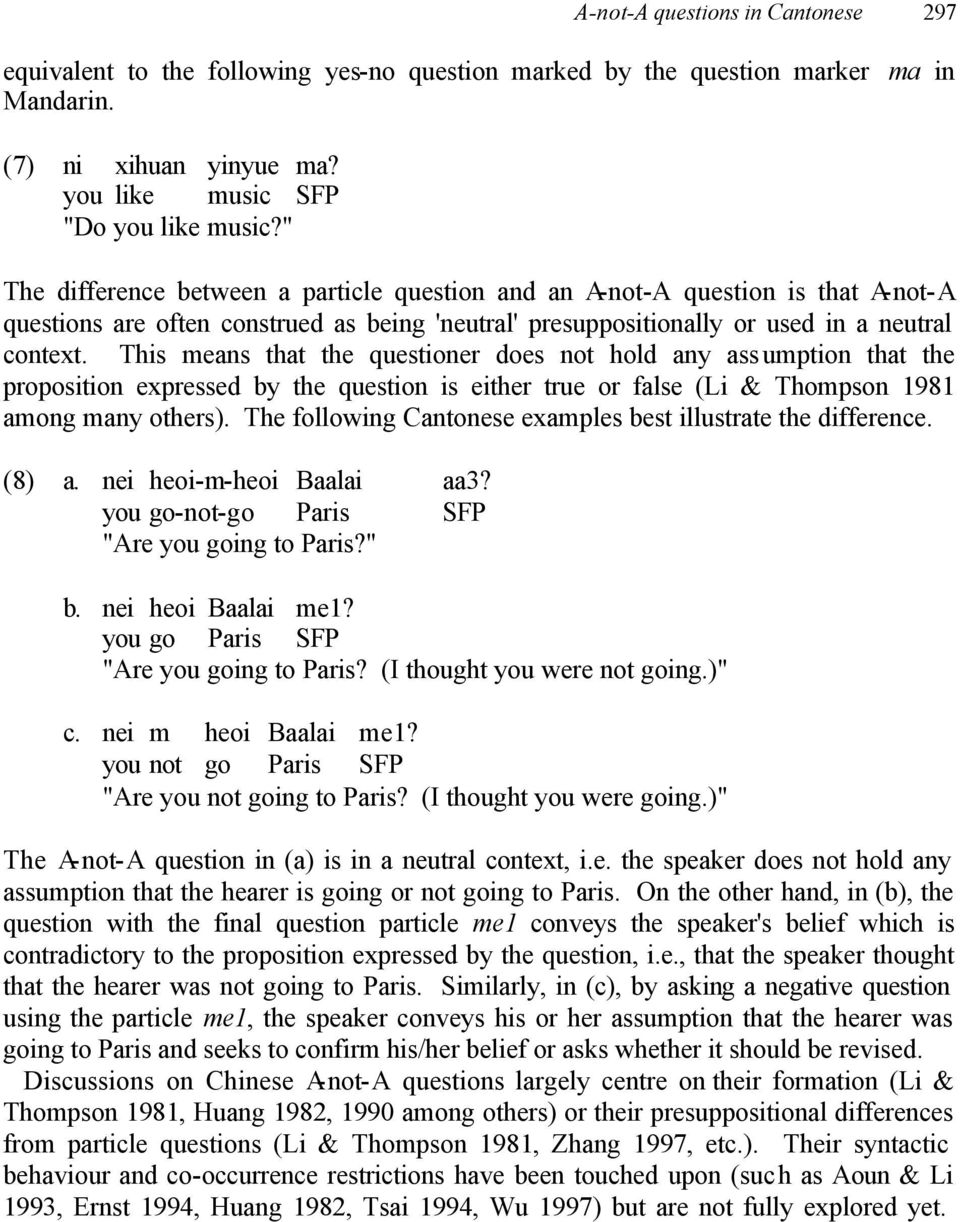 This means that the questioner does not hold any assumption that the proposition expressed by the question is either true or false (Li & Thompson 1981 among many others).