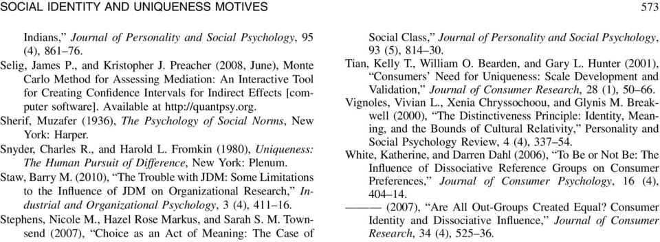 Sherif, Muzafer (1936), The Psychology of Social Norms, New York: Harper. Snyder, Charles R., and Harold L. Fromkin (1980), Uniqueness: The Human Pursuit of Difference, New York: Plenum.