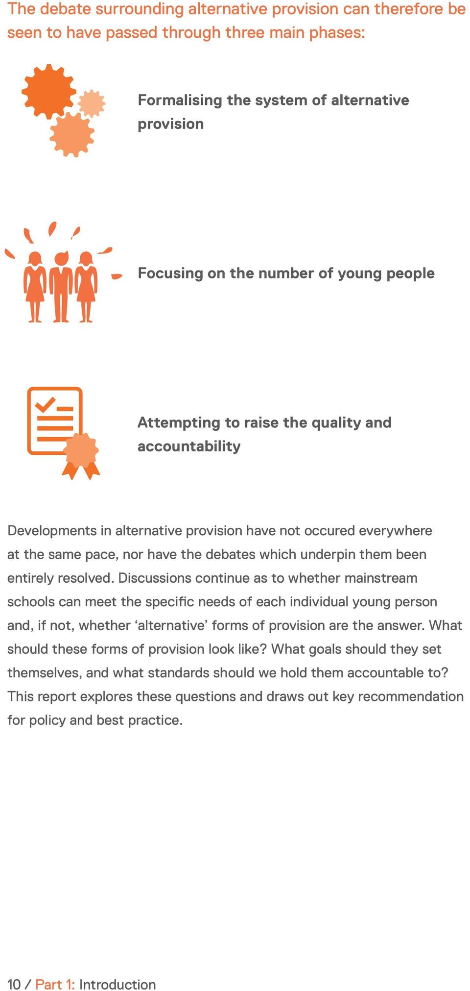 Discussions continue as to whether mainstream schools can meet the specific needs of each individual young person and, if not, whether alternative forms of provision are the answer.