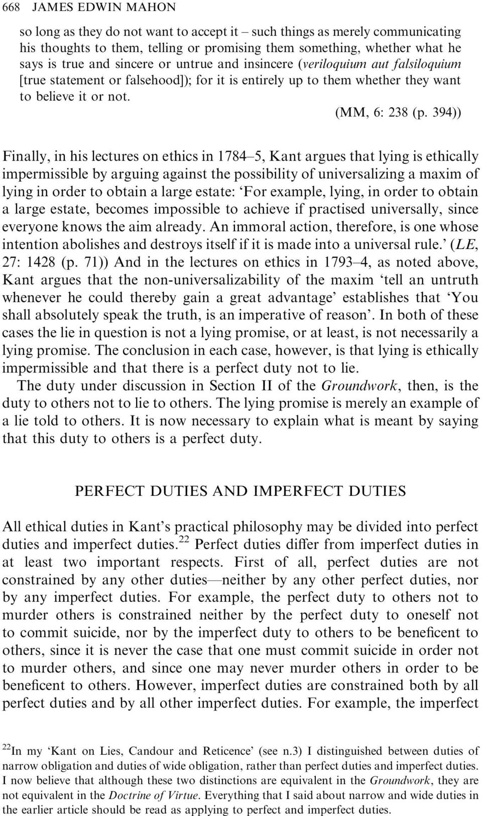 394)) Finally, in his lectures on ethics in 1784 5, Kant argues that lying is ethically impermissible by arguing against the possibility of universalizing a maxim of lying in order to obtain a large