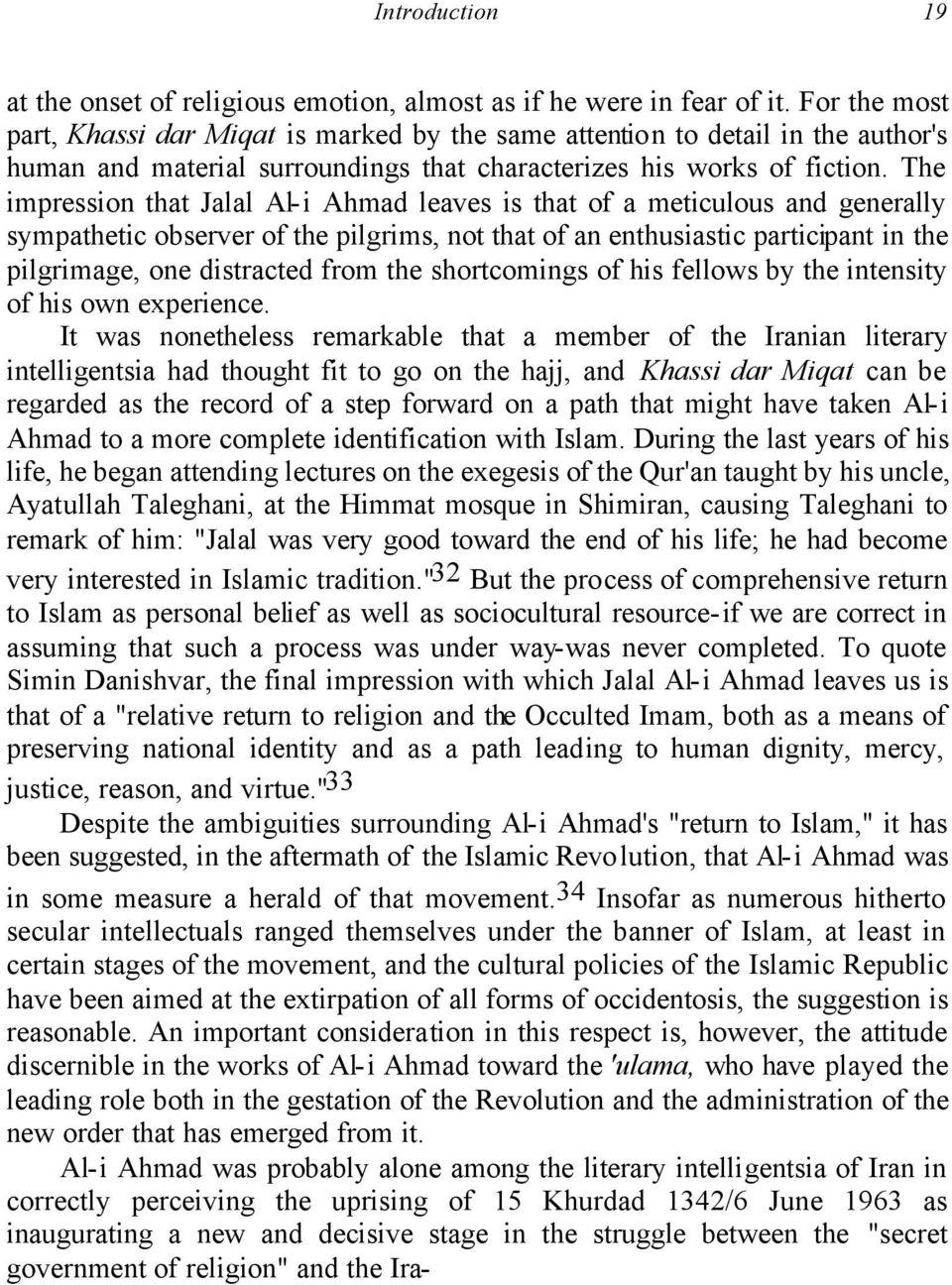 The impression that Jalal Al-i Ahmad leaves is that of a meticulous and generally sympathetic observer of the pilgrims, not that of an enthusiastic participant in the pilgrimage, one distracted from