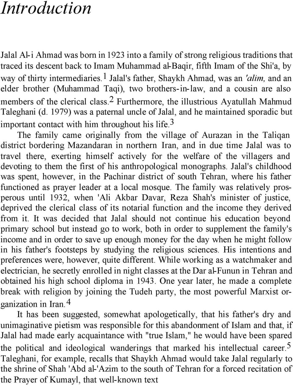 2 Furthermore, the illustrious Ayatullah Mahmud Taleghani (d. 1979) was a paternal uncle of Jalal, and he maintained sporadic but important contact with him throughout his life.
