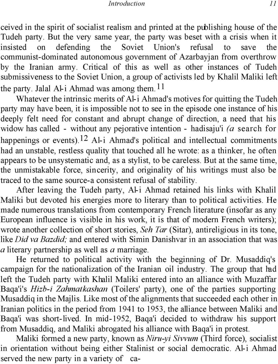 by the Iranian army. Critical of this as well as other instances of Tudeh submissiveness to the Soviet Union, a group of activists led by Khalil Maliki left the party. Jalal Al-i Ahmad was among them.