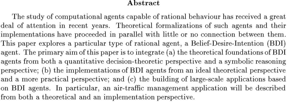 This paper explores a particular type of rational agent, a Belief-Desire-Intention (BDI) agent.