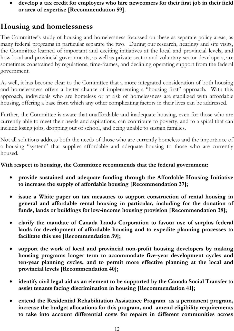 During our research, hearings and site visits, the Committee learned of important and exciting initiatives at the local and provincial levels, and how local and provincial governments, as well as