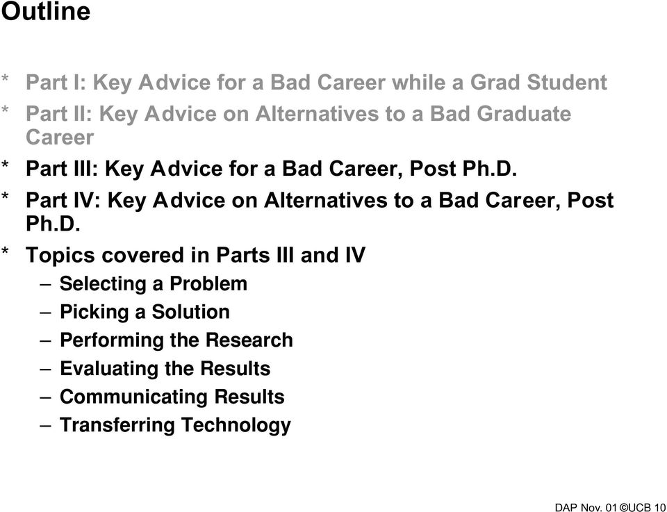 * Part IV: Key Advice on Alternatives to a Bad Career, Post Ph.D.