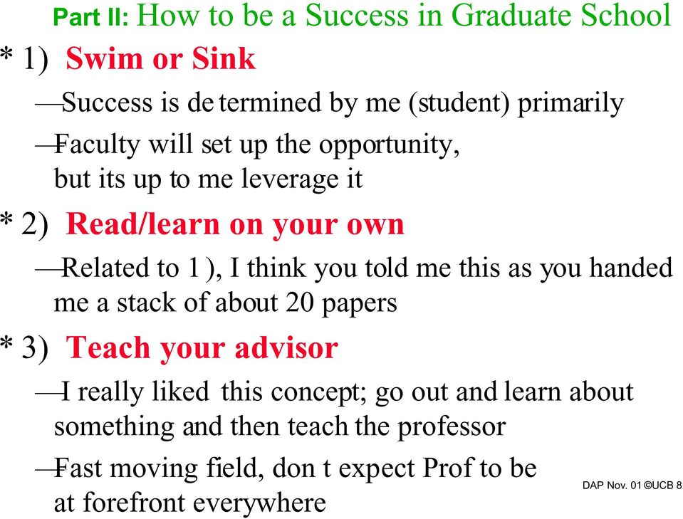 this as you handed me a stack of about 20 papers *3) Teach your advisor I really liked this concept; go out and learn