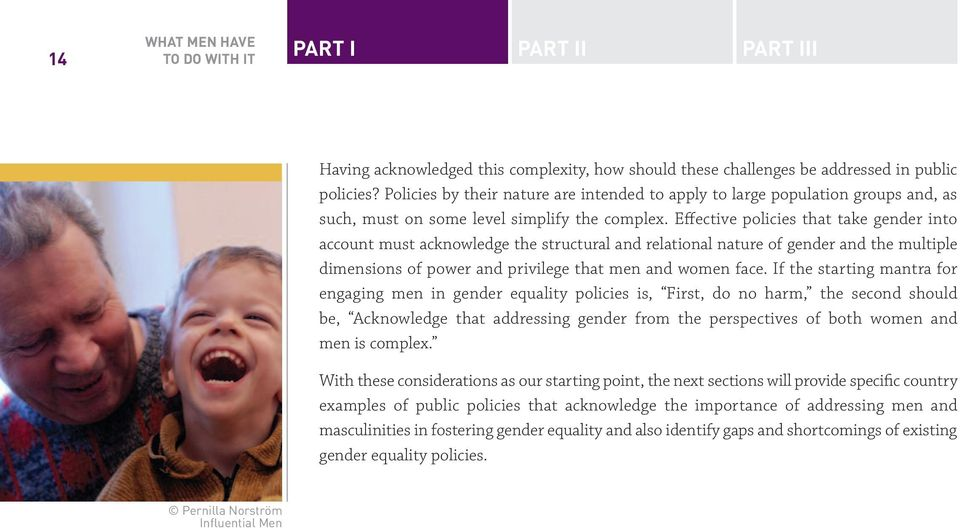 Effective policies that take gender into account must acknowledge the structural and relational nature of gender and the multiple dimensions of power and privilege that men and women face.
