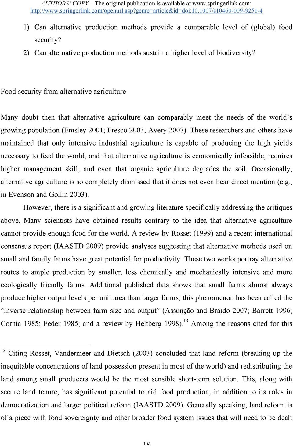 These researchers and others have maintained that only intensive industrial agriculture is capable of producing the high yields necessary to feed the world, and that alternative agriculture is