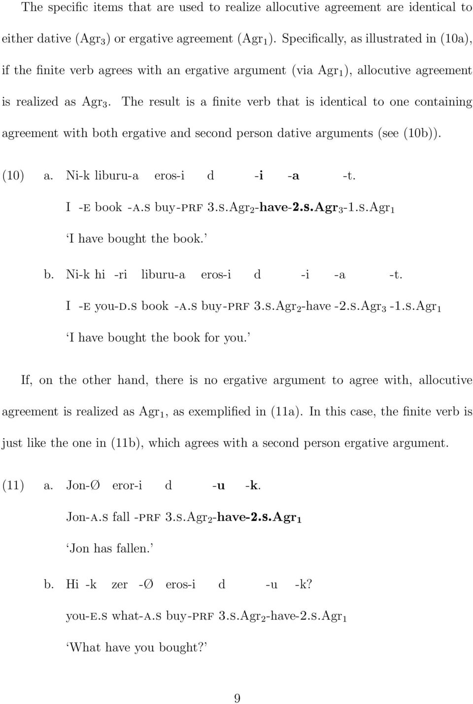 The result is a finite verb that is identical to one containing agreement with both ergative and second person dative arguments (see (10b)). (10) a. Ni-k liburu-a eros-i d -i -a -t. I -e book -a.