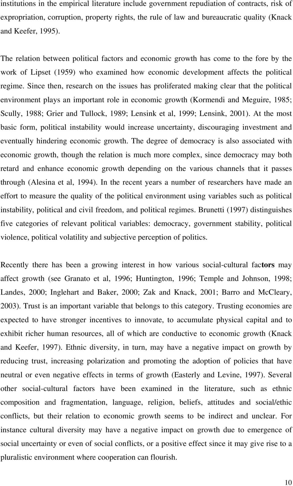 Since then, research on the issues has proliferated making clear that the political environment plays an important role in economic growth (Kormendi and Meguire, 1985; Scully, 1988; Grier and