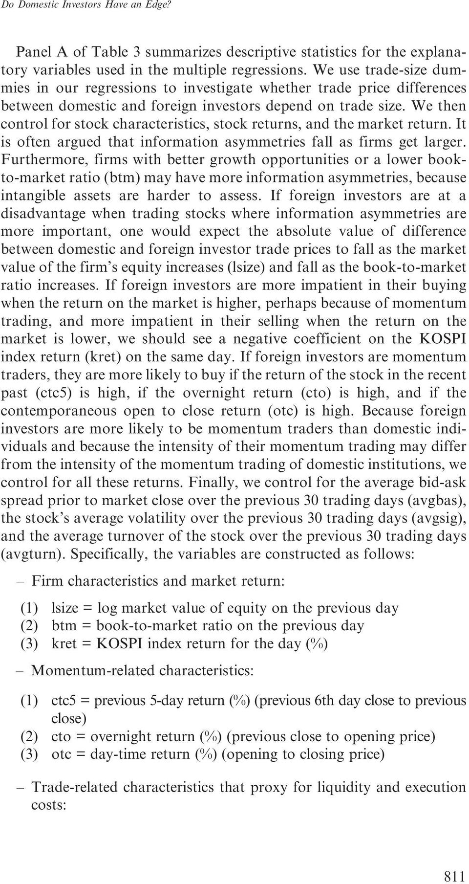 We then control for stock characteristics, stock returns, and the market return. It is often argued that information asymmetries fall as firms get larger.