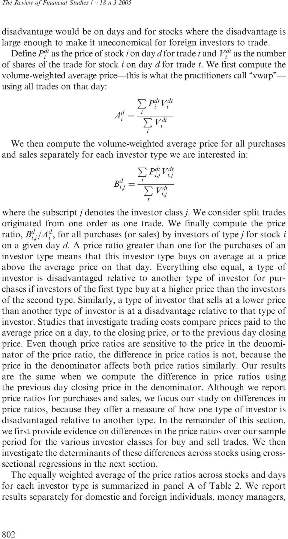 We first compute the volume-weighted average price this is what the practitioners call vwap using all trades on that day: P P dt i Vi dt t ¼ P A d i We then compute the volume-weighted average price