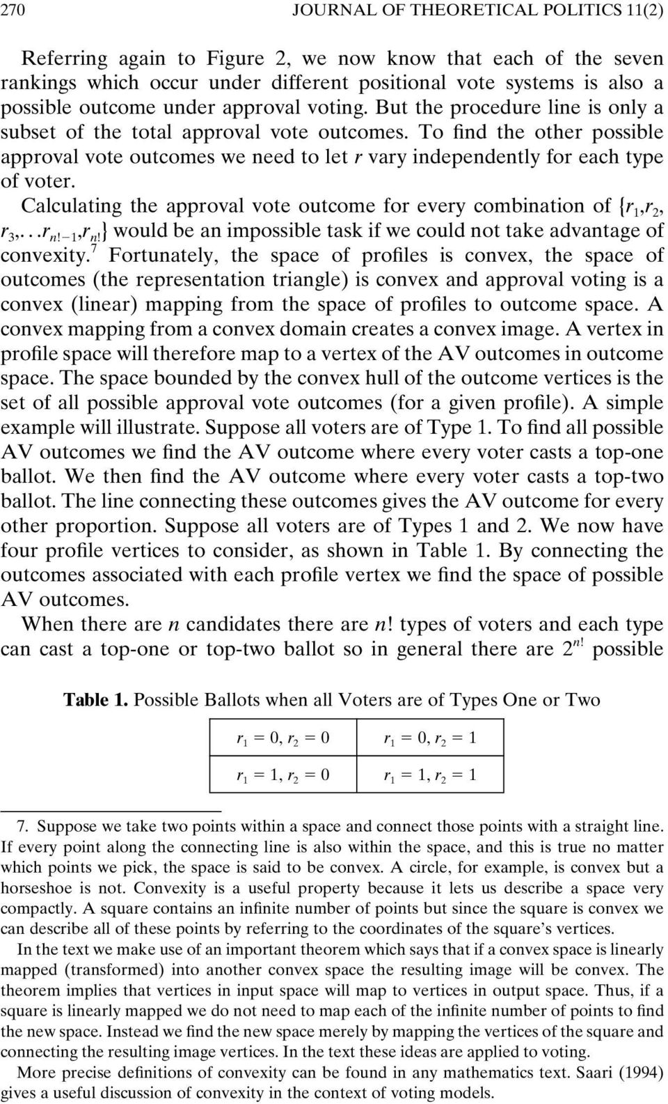 To find the other possible approval vote outcomes we need to let r vary independently for each type of voter. Calculating the approval vote outcome for every combination of {r 1,r 2, r 3,...r n!