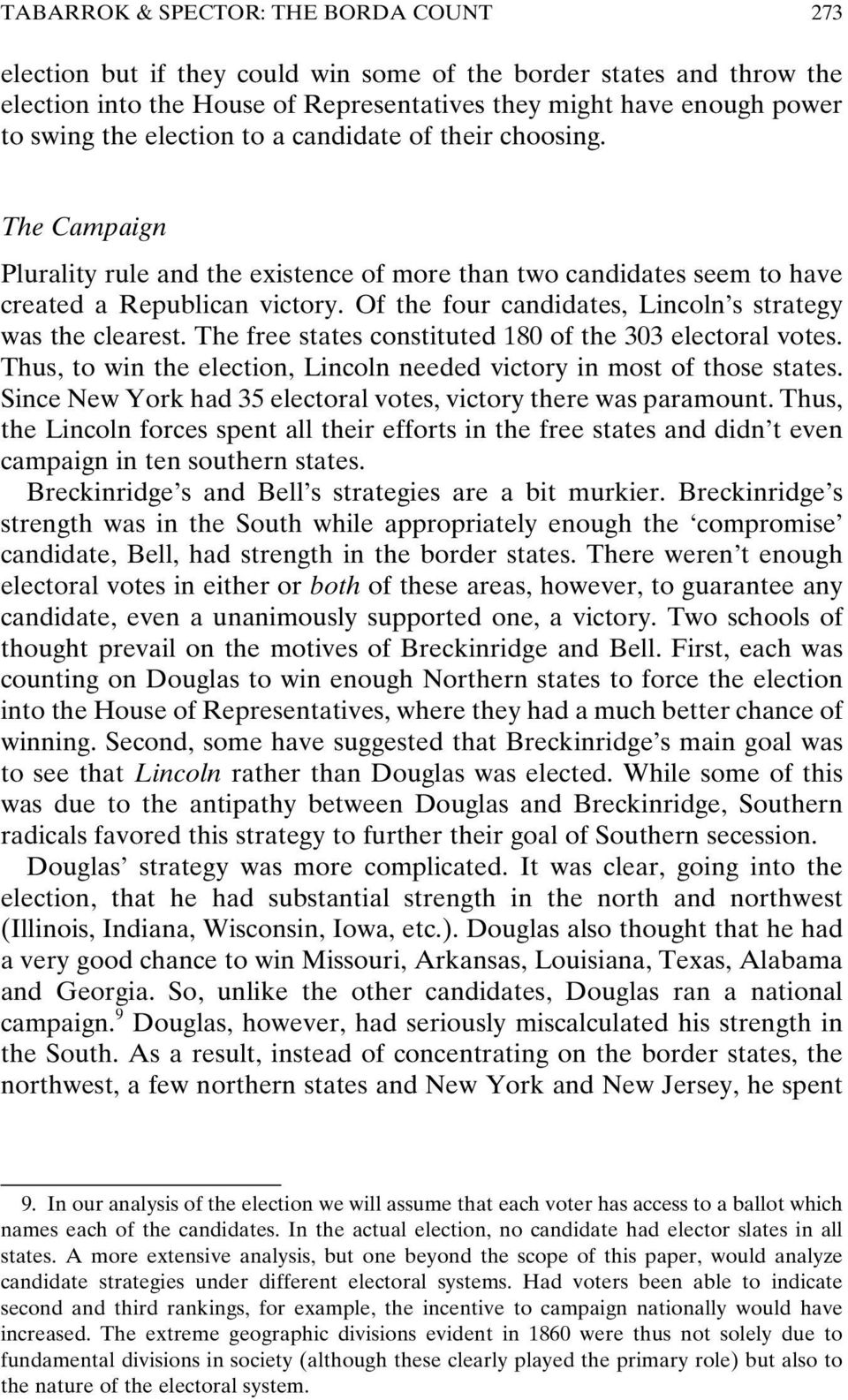 Of the four candidates, Lincoln s strategy was the clearest. The free states constituted 180 of the 303 electoral votes. Thus, to win the election, Lincoln needed victory in most of those states.