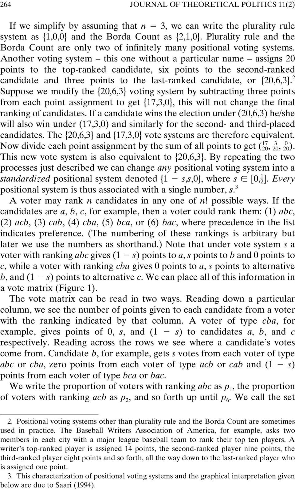 Another voting system this one without a particular name assigns 20 points to the top-ranked candidate, six points to the second-ranked candidate and three points to the last-ranked candidate, or