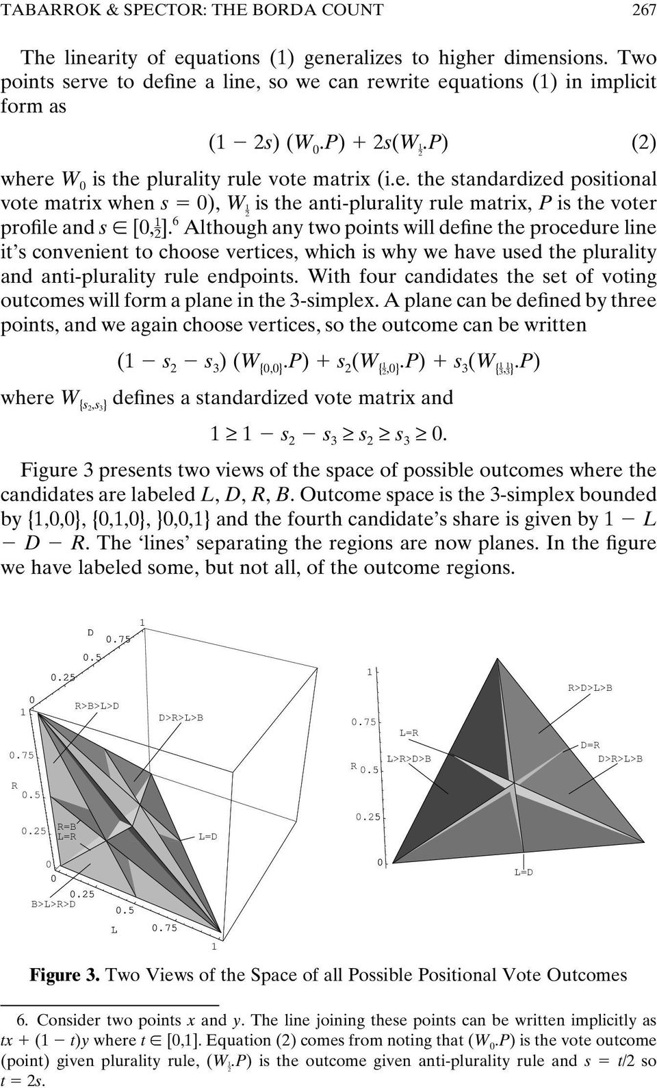 6 Although any two points will define the procedure line it s convenient to choose vertices, which is why we have used the plurality and anti-plurality rule endpoints.