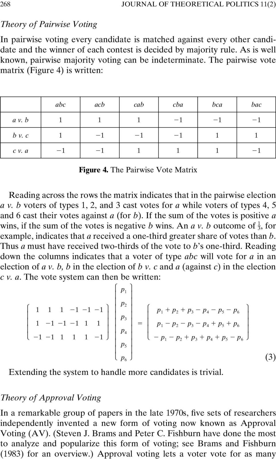 a 1 1 1 1 1 1 Figure 4. The Pairwise Vote Matrix Reading across the rows the matrix indicates that in the pairwise election a v.