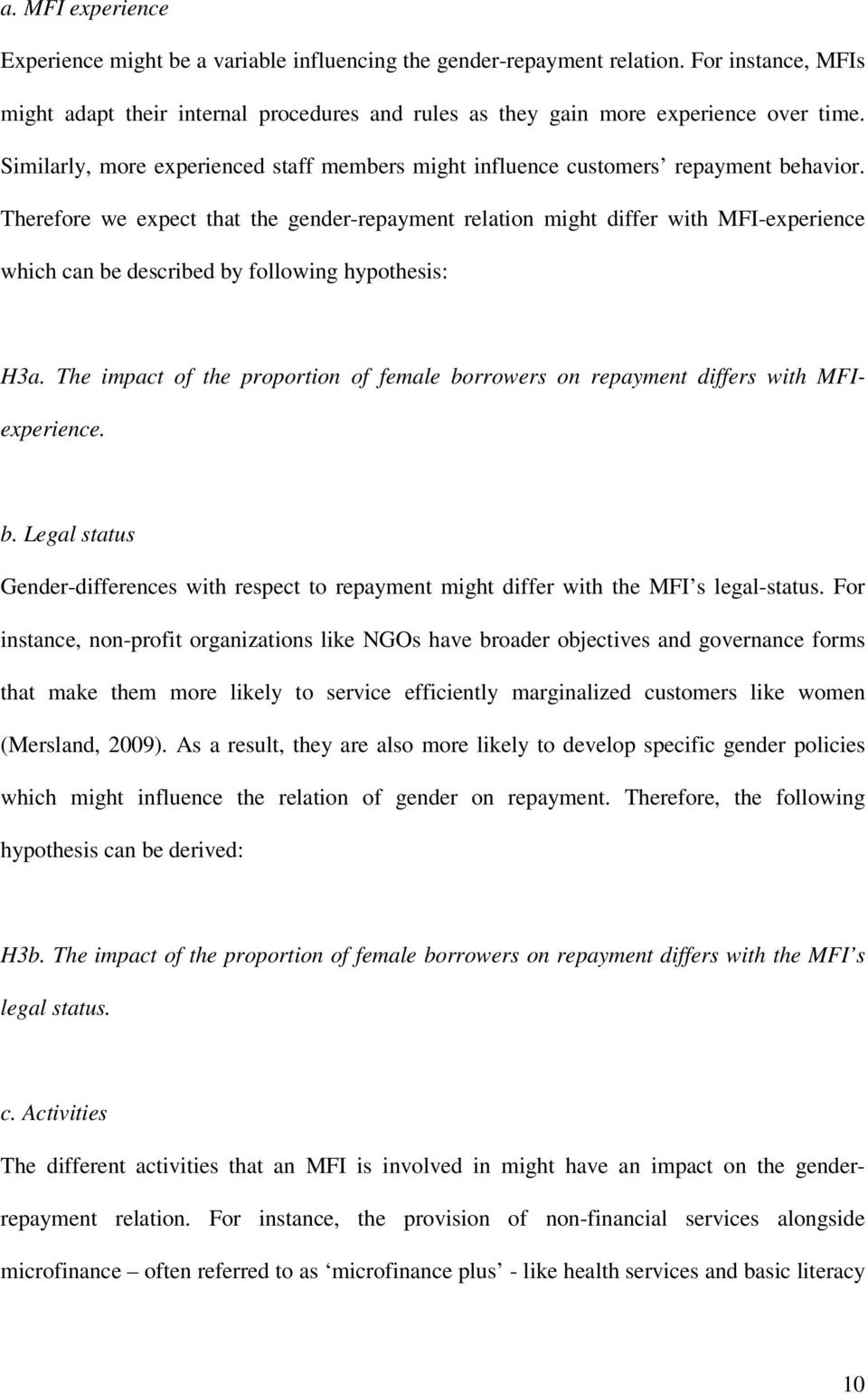 Therefore we expect that the gender-repayment relation might differ with MFI-experience which can be described by following hypothesis: H3a.