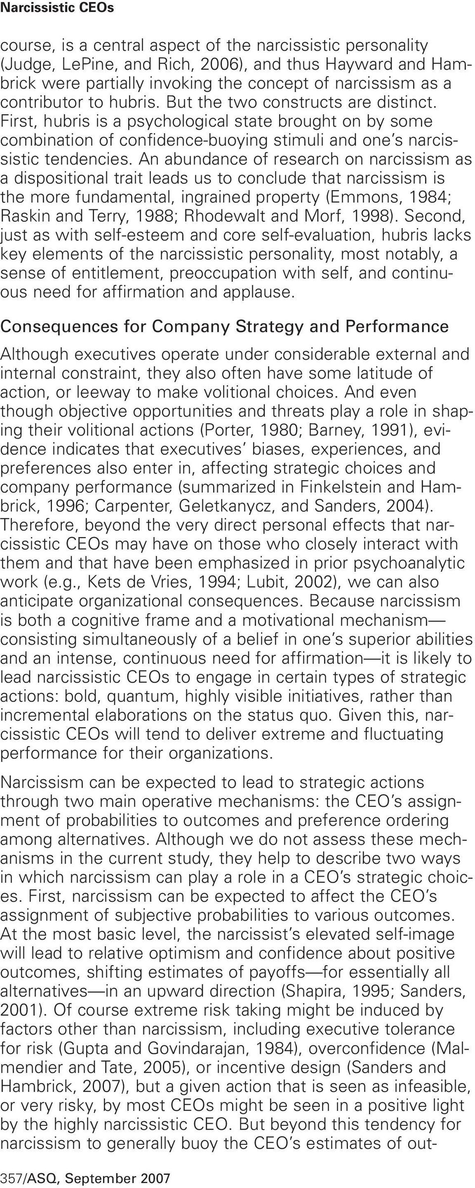 An abundance of research on narcissism as a dispositional trait leads us to conclude that narcissism is the more fundamental, ingrained property (Emmons, 1984; Raskin and Terry, 1988; Rhodewalt and
