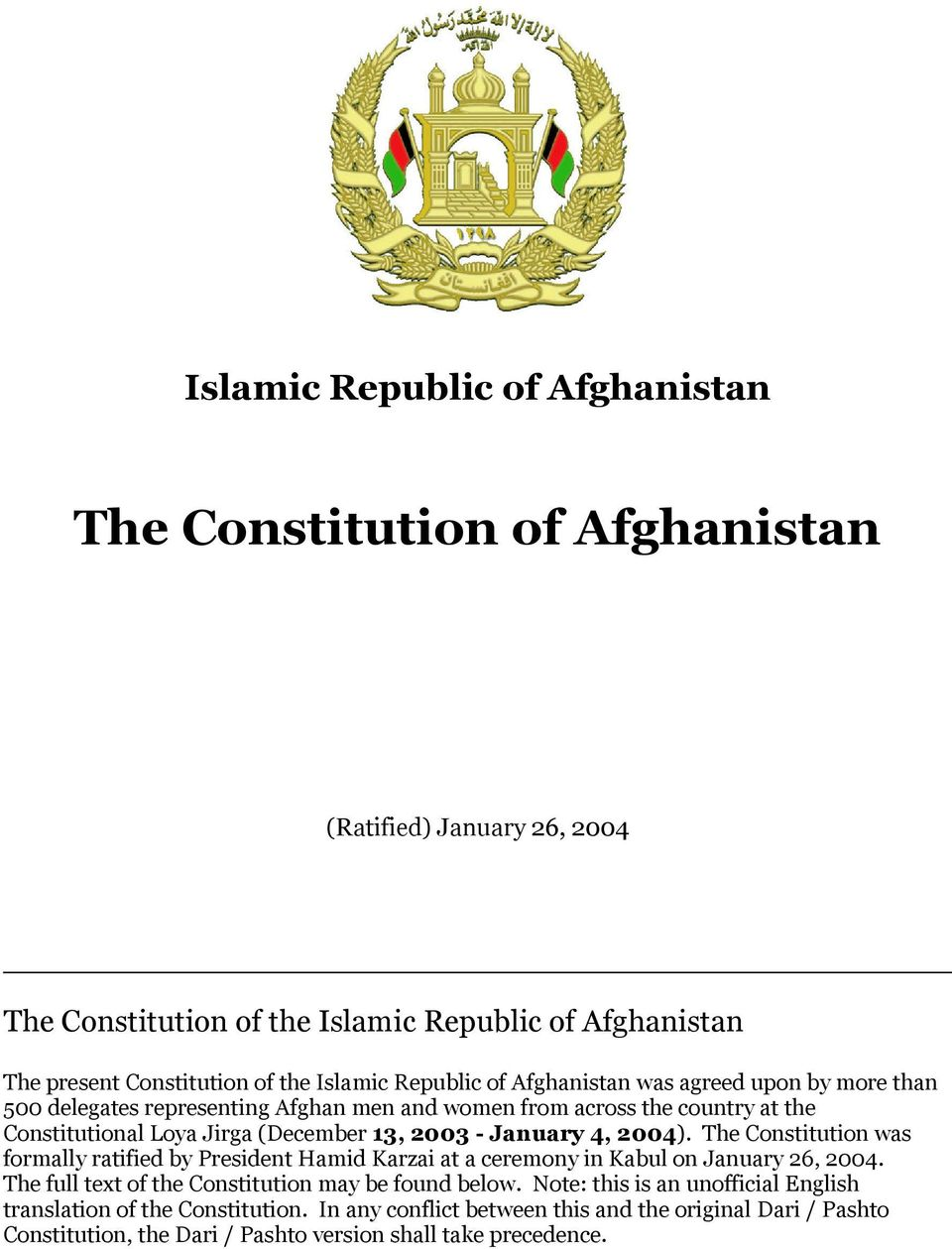 was formally ratified by President Hamid Karzai at a ceremony in Kabul on January 26, 2004. The full text of the Constitution may be found below.