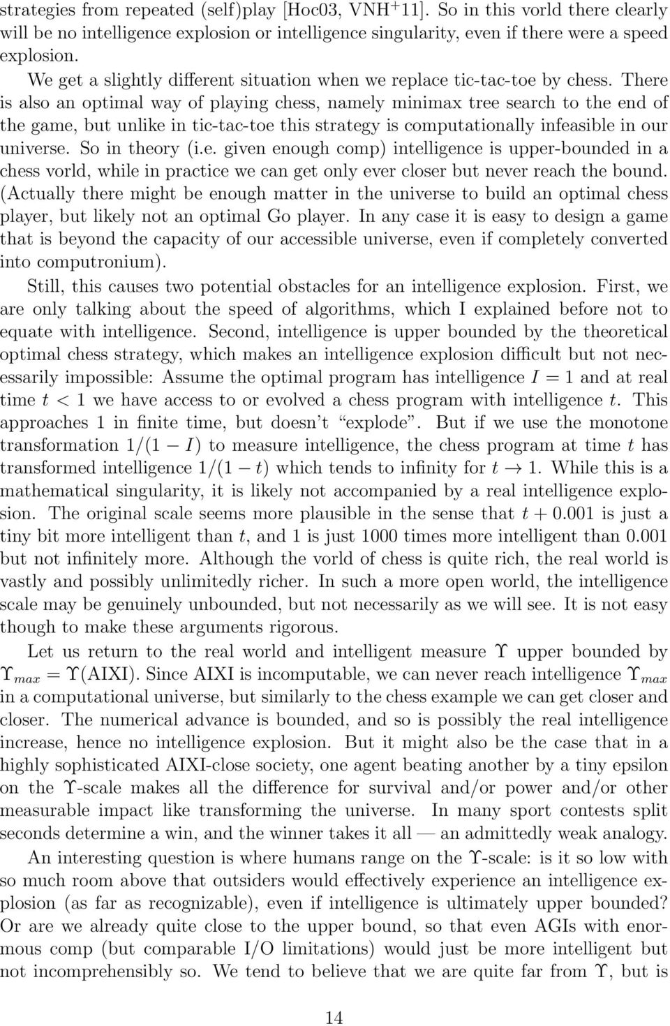 There is also an optimal way of playing chess, namely minimax tree search to the end of the game, but unlike in tic-tac-toe this strategy is computationally infeasible in our universe.