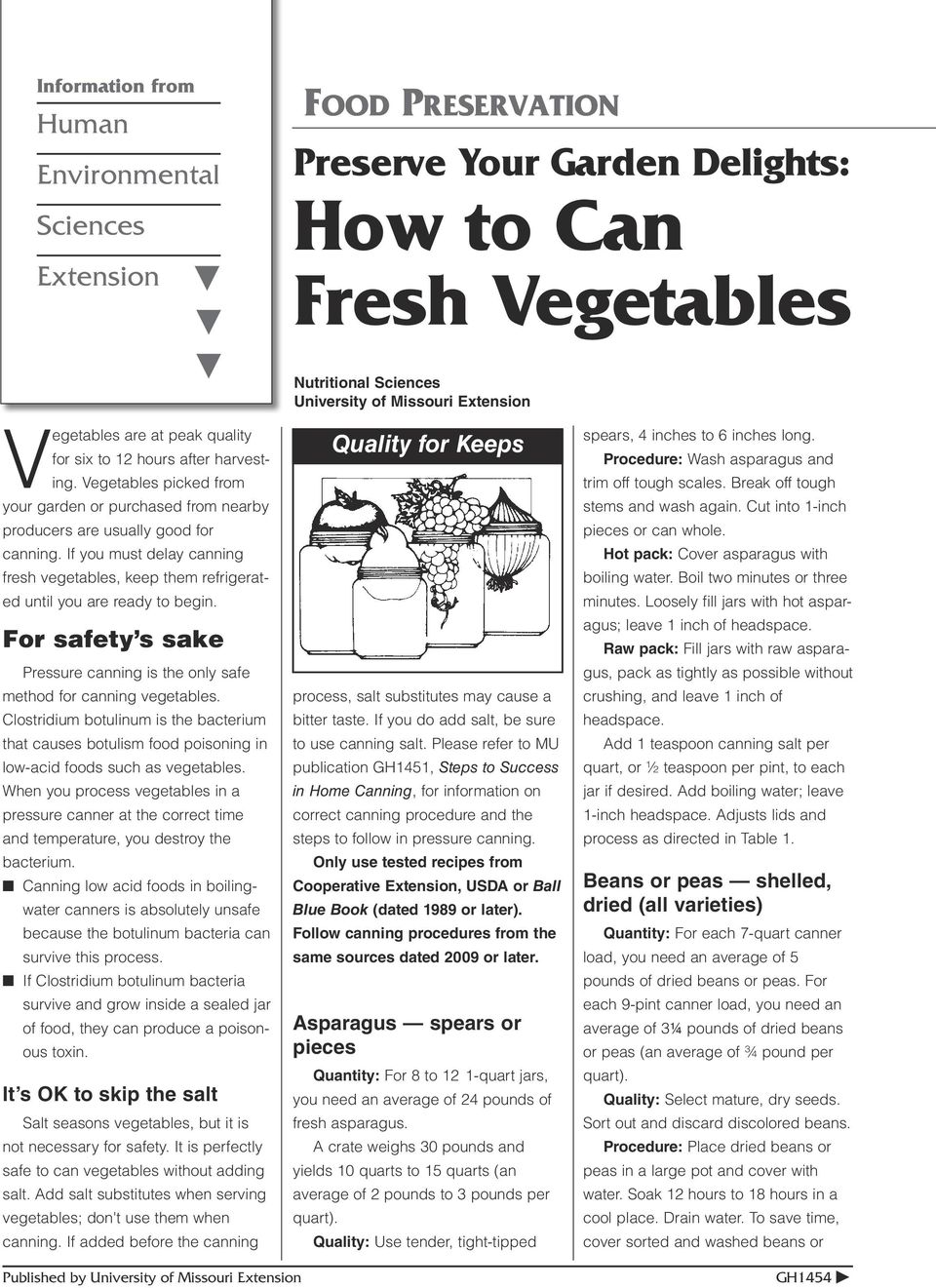 If you must delay canning fresh vegetables, keep them refrigerated until you are ready to begin. For safety s sake ressure canning is the only safe method for canning vegetables.