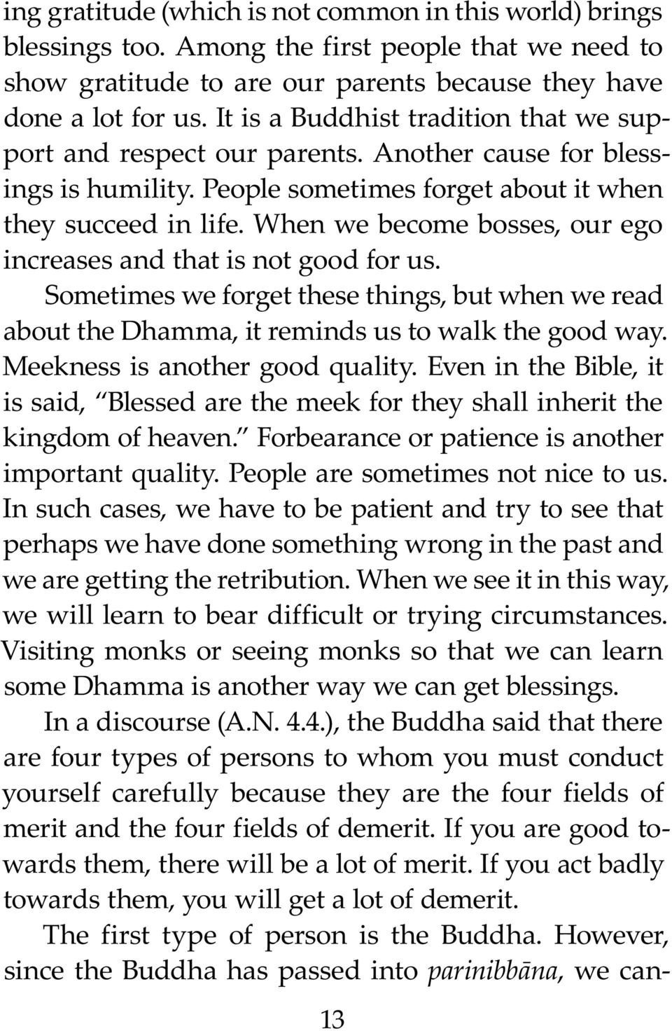 When we become bosses, our ego increases and that is not good for us. Sometimes we forget these things, but when we read about the Dhamma, it reminds us to walk the good way.